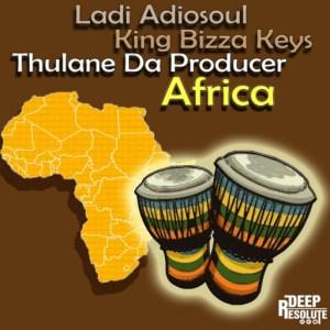 Ladi Adiosoul - Africa (Remastered Mix) Ft. King Bizza Keys, Thulane  Da Producer